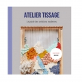Atelier tissage : Le guide des créations modernes IN FRENCH