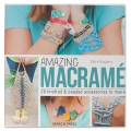 Amazing Macramé - 29 knotted and beaded accessories to make - Claire Rouger - IN ENGLISH